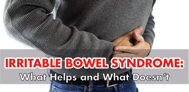 Irritable Bowel Syndrome: What Helps and What Doesn't