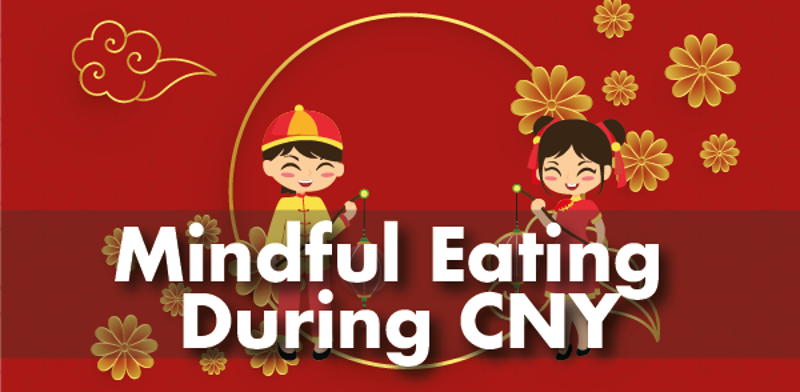 Mindful Eating During CNY