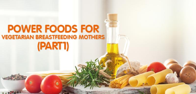 Power Food For Vegetarian Breastfeeding Mothers(Part 1)