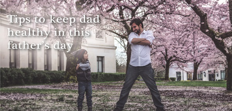 Tips to Keep Dad Healthy in This Father's Day