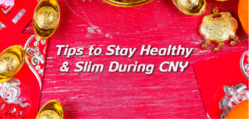 Tips to Stay Healthy & Slim During CNY