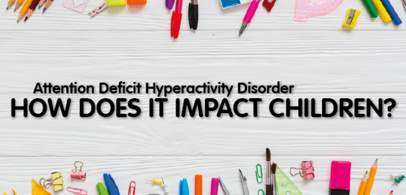 Attention Deficit Hyperactive Disorder: How does it impact children?