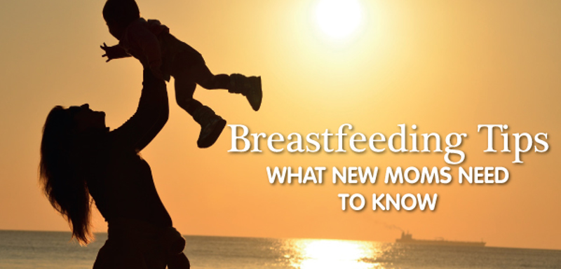 Breastfeeding Tips: What New Moms Need To Know