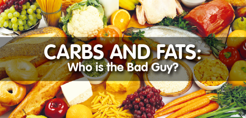 Carbs and Fats: Who is the Bad Guy?