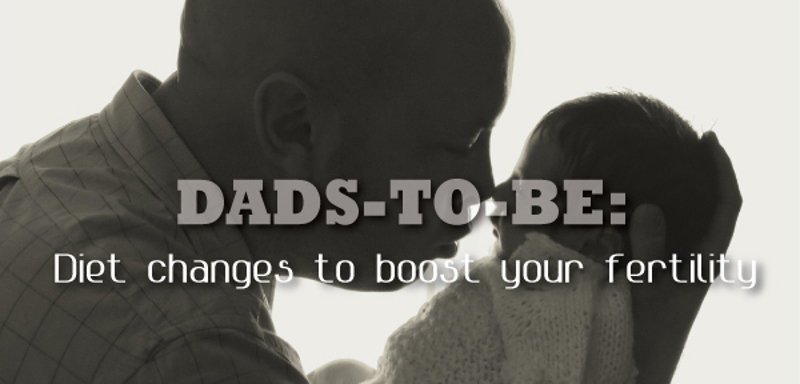 Dads-to-be: Diet Changes to Boost Your Fertility