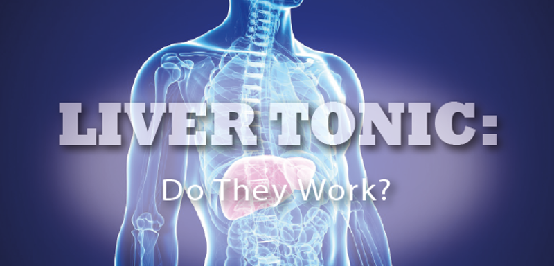 Liver Tonic: Do They Work?
