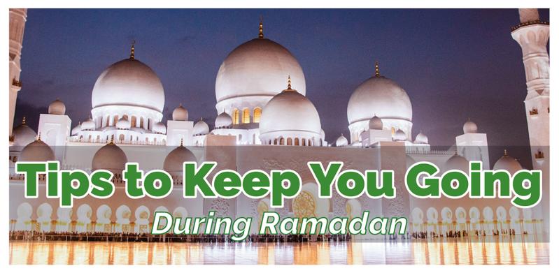 Tips to Keep You Going During Ramadan